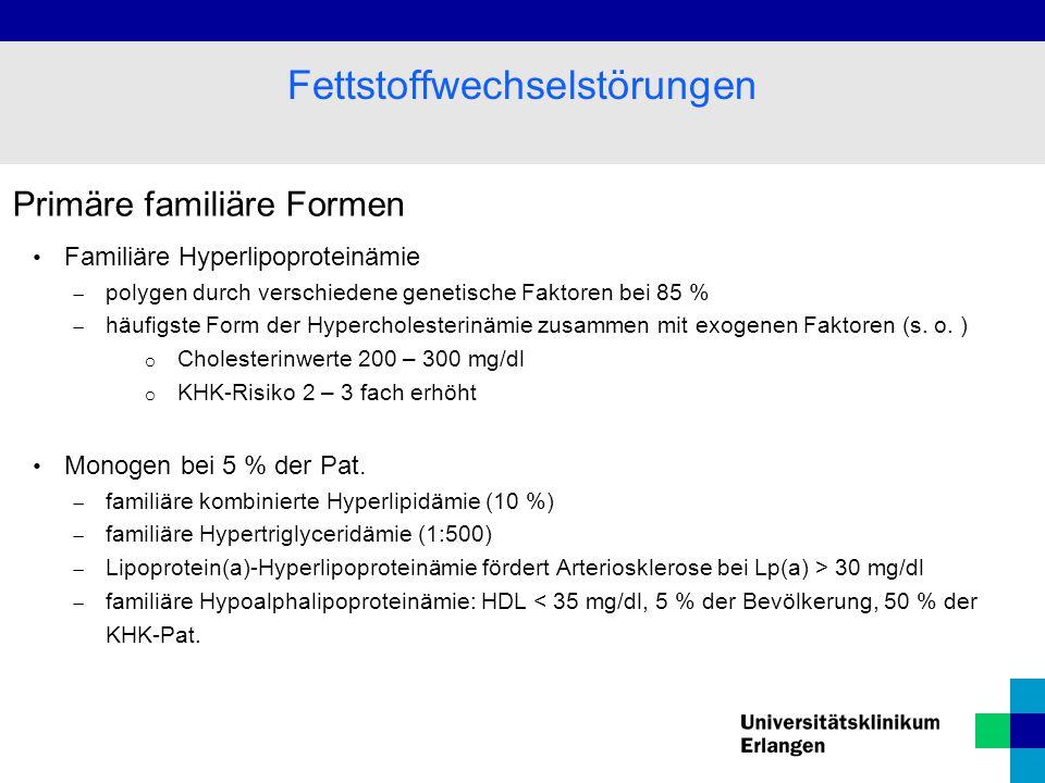 Primäre familiäre Formen Familiäre Hyperlipoproteinämie  polygen durch verschiedene genetische Faktoren bei 85 %  häufigste Form der Hypercholesterinämie zusammen mit exogenen Faktoren (s.