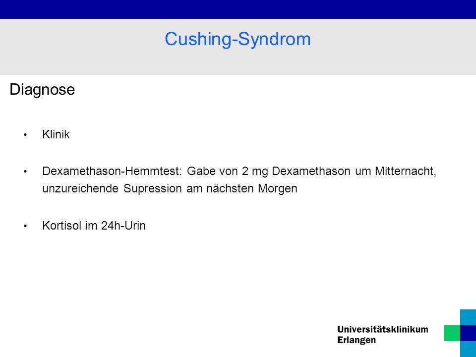 Diagnose Klinik Dexamethason-Hemmtest: Gabe von 2 mg Dexamethason um Mitternacht, unzureichende Supression am nächsten Morgen Kortisol im 24h-Urin Cushing-Syndrom