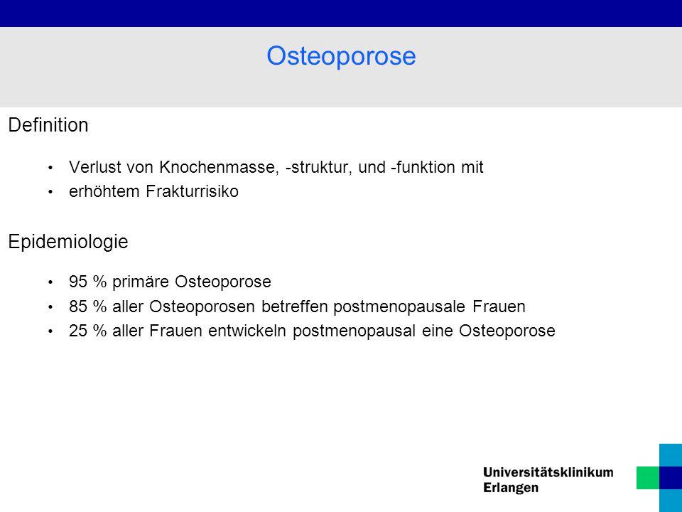 Definition Verlust von Knochenmasse, -struktur, und -funktion mit erhöhtem Frakturrisiko Epidemiologie 95 % primäre Osteoporose 85 % aller Osteoporosen betreffen postmenopausale Frauen 25 % aller Frauen entwickeln postmenopausal eine Osteoporose Osteoporose