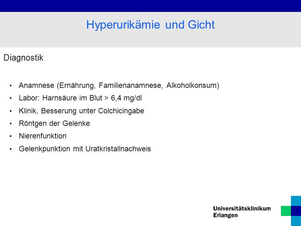 Diagnostik Anamnese (Ernährung, Familienanamnese, Alkoholkonsum) Labor: Harnsäure im Blut > 6,4 mg/dl Klinik, Besserung unter Colchicingabe Röntgen der Gelenke Nierenfunktion Gelenkpunktion mit Uratkristallnachweis Hyperurikämie und Gicht