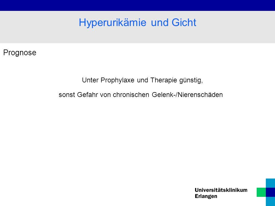 Prognose Unter Prophylaxe und Therapie günstig, sonst Gefahr von chronischen Gelenk-/Nierenschäden Hyperurikämie und Gicht