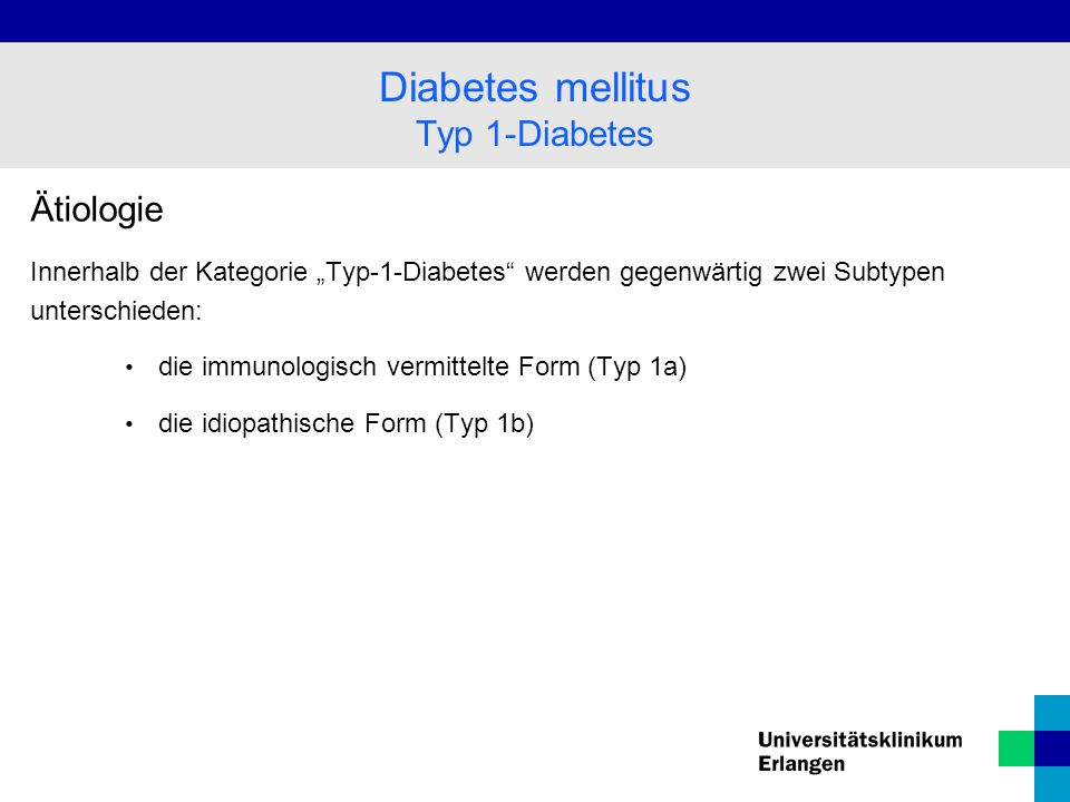 """Ätiologie Innerhalb der Kategorie """"Typ-1-Diabetes werden gegenwärtig zwei Subtypen unterschieden: die immunologisch vermittelte Form (Typ 1a) die idiopathische Form (Typ 1b) Diabetes mellitus Typ 1-Diabetes"""