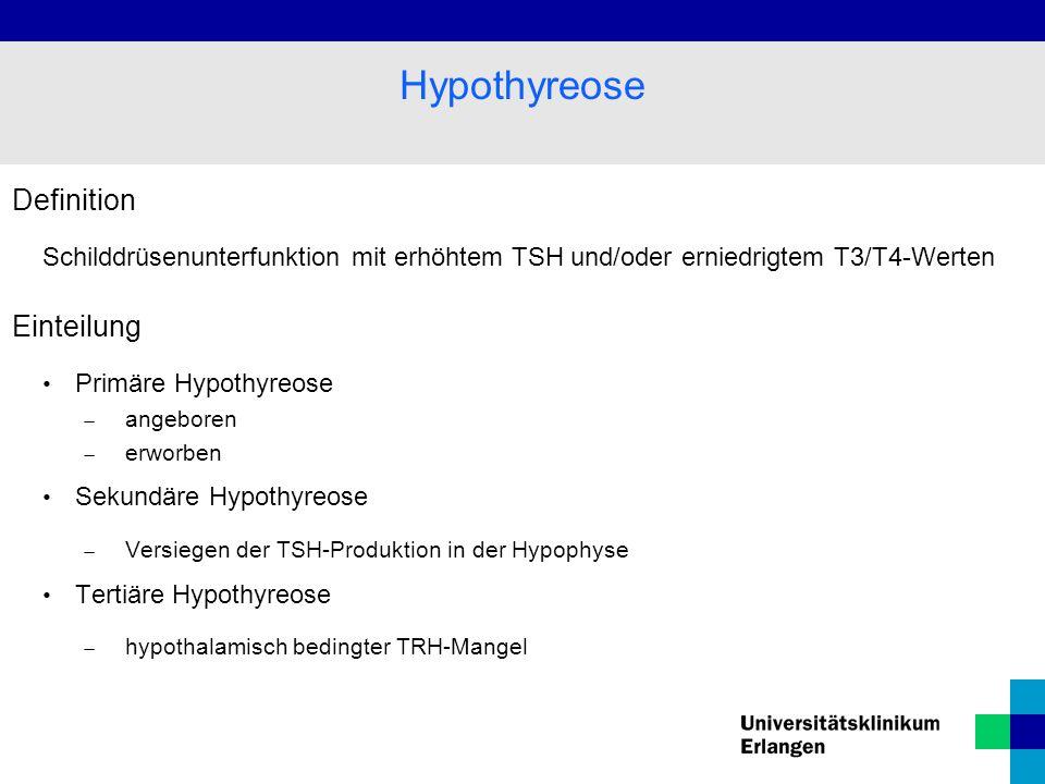 Definition Schilddrüsenunterfunktion mit erhöhtem TSH und/oder erniedrigtem T3/T4-Werten Einteilung Primäre Hypothyreose  angeboren  erworben Sekundäre Hypothyreose  Versiegen der TSH-Produktion in der Hypophyse Tertiäre Hypothyreose  hypothalamisch bedingter TRH-Mangel Hypothyreose