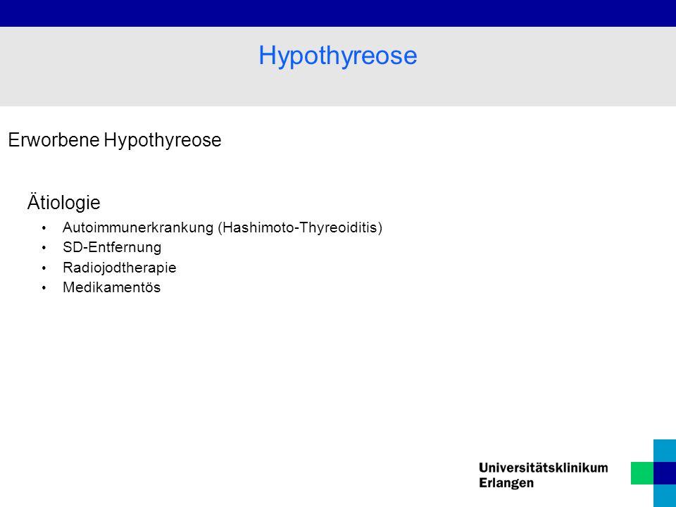 Erworbene Hypothyreose Ätiologie Autoimmunerkrankung (Hashimoto-Thyreoiditis) SD-Entfernung Radiojodtherapie Medikamentös Hypothyreose