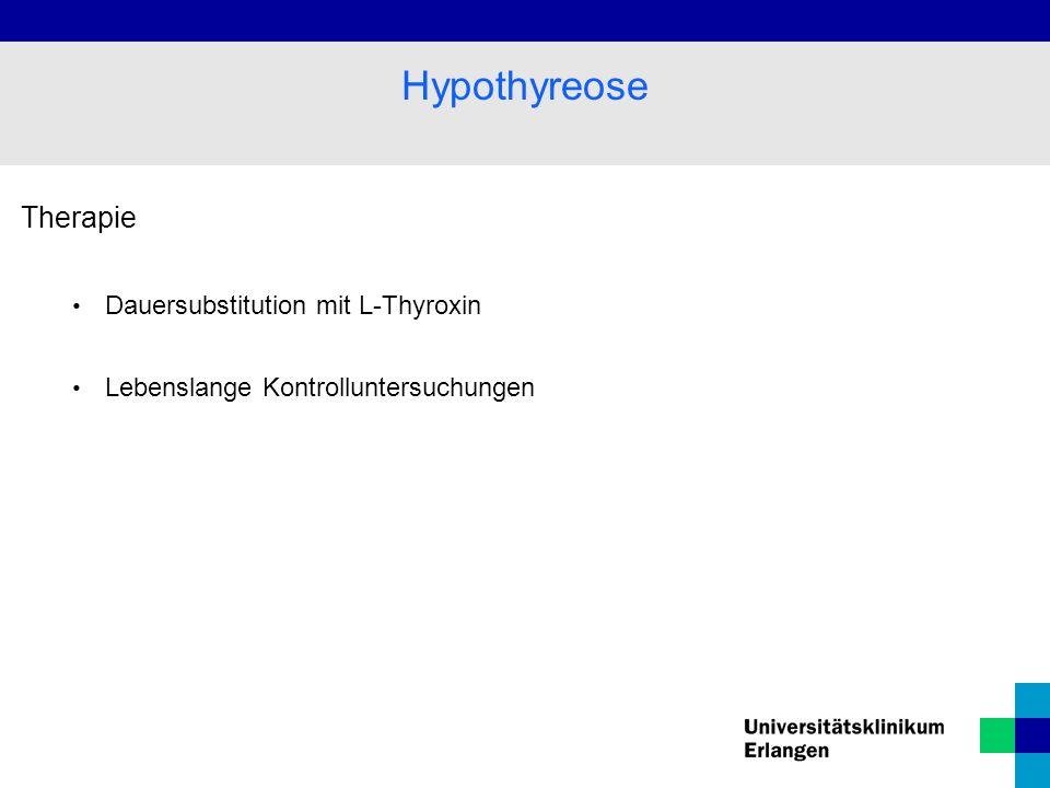 Therapie Dauersubstitution mit L-Thyroxin Lebenslange Kontrolluntersuchungen Hypothyreose