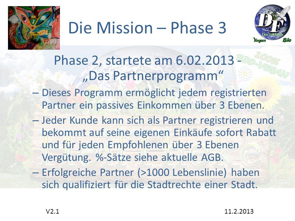 """Die Mission – Phase 3 Phase 2, startete am 6.02.2013 - """"Das Partnerprogramm – Dieses Programm ermöglicht jedem registrierten Partner ein passives Einkommen über 3 Ebenen."""