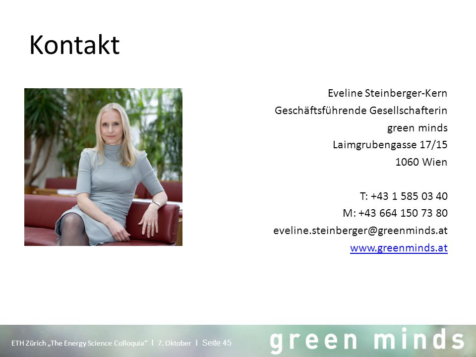 "Kontakt Eveline Steinberger-Kern Geschäftsführende Gesellschafterin green minds Laimgrubengasse 17/ Wien T: M: ETH Zürich ""The Energy Science Colloquia I 7."