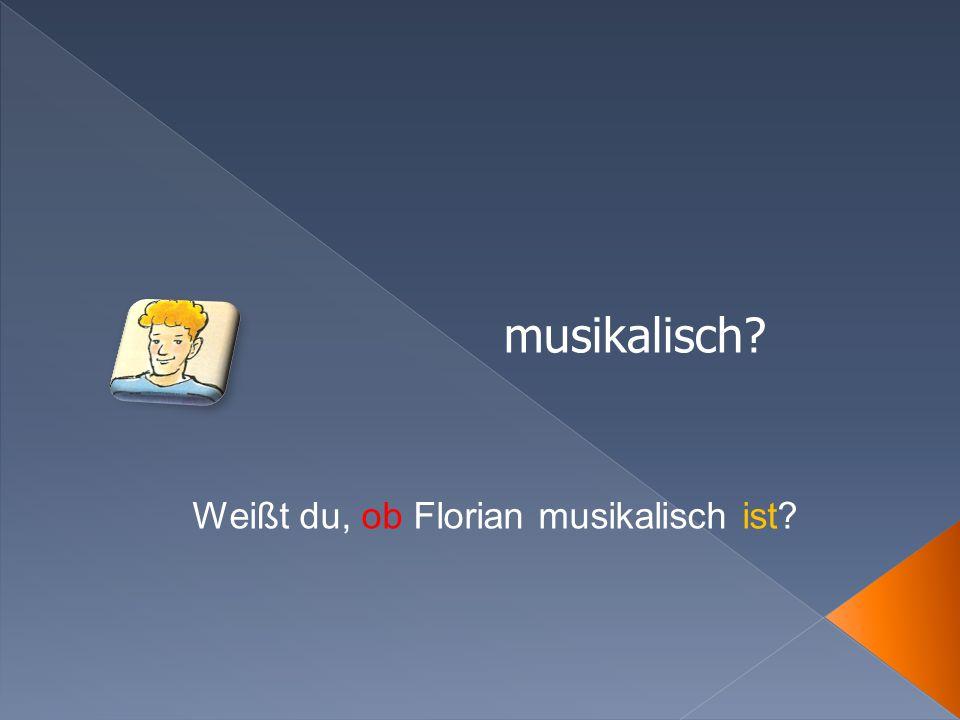 musikalisch Weißt du, ob Florian musikalisch ist
