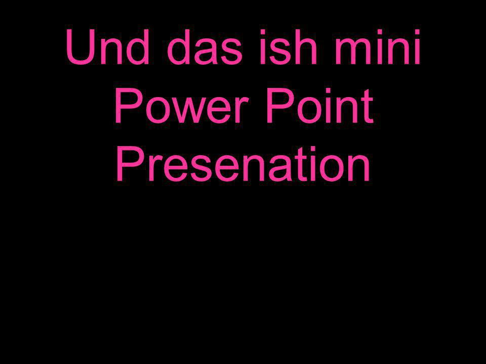 Und das ish mini Power Point Presenation