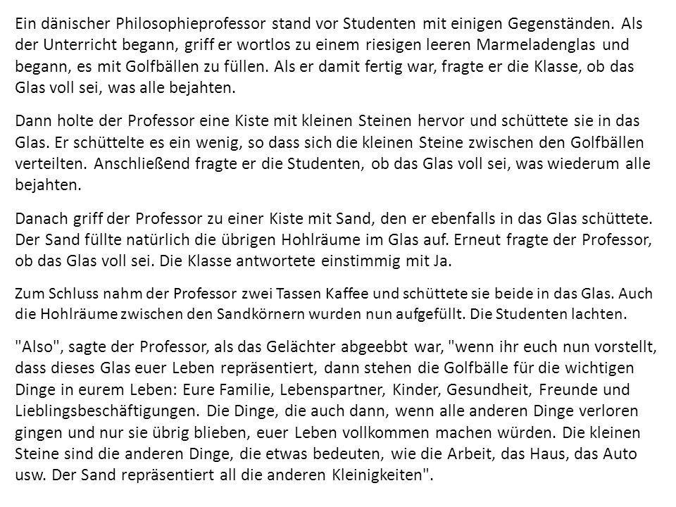 Ein dänischer Philosophieprofessor stand vor Studenten mit einigen Gegenständen. Als der Unterricht begann, griff er wortlos zu einem riesigen leeren