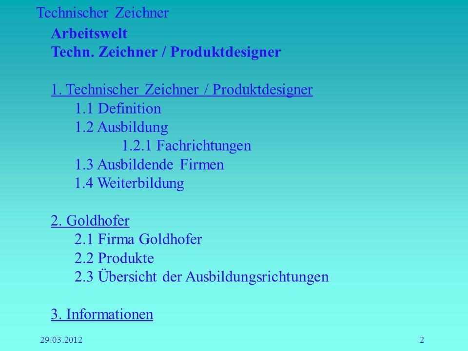 Technischer Zeichner 29.03.20122 Arbeitswelt Techn. Zeichner / Produktdesigner 1. Technischer Zeichner / Produktdesigner 1.1 Definition 1.2 Ausbildung