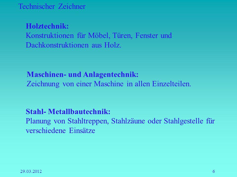 Technischer Zeichner 29.03.20126 Holztechnik: Konstruktionen für Möbel, Türen, Fenster und Dachkonstruktionen aus Holz. Maschinen- und Anlagentechnik: