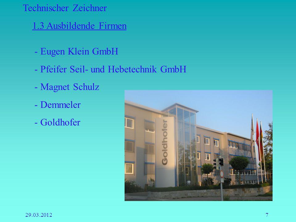 Technischer Zeichner 29.03.20127 1.3 Ausbildende Firmen - Eugen Klein GmbH - Pfeifer Seil- und Hebetechnik GmbH - Magnet Schulz - Demmeler - Goldhofer