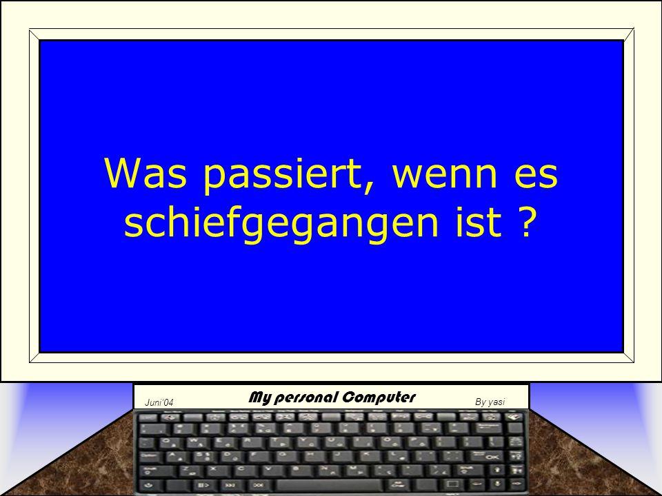 My personal Computer Juni'04 By yasi Die Gefahren im Überblick: Winflash –D–Dos ist zu 95% absturzsicherer als Windows.