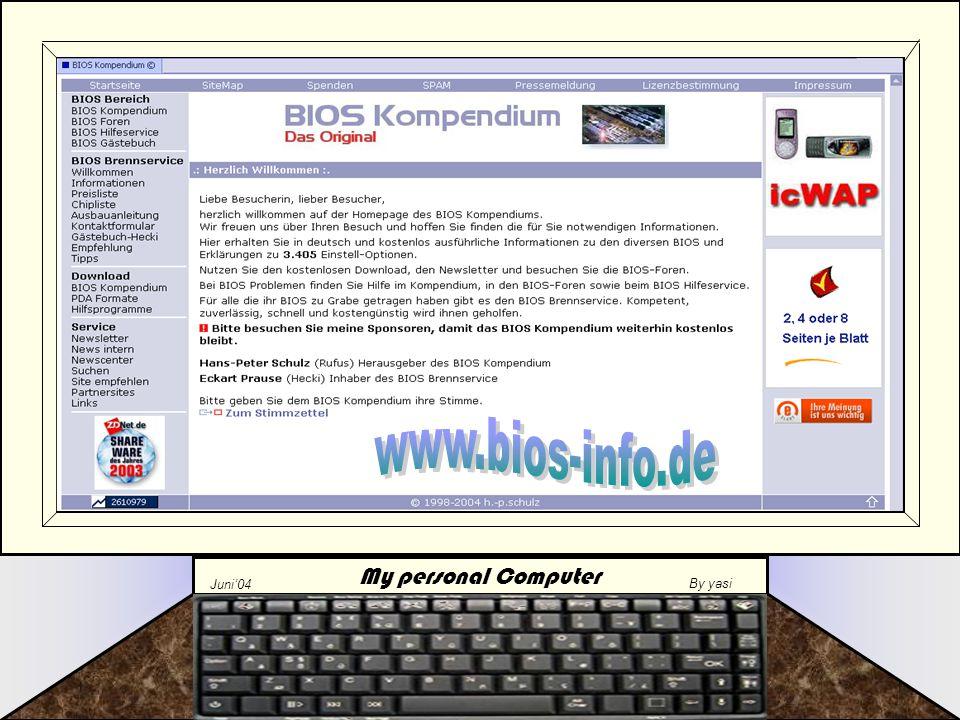My personal Computer Juni'04 By yasi Fazit Wenn Sie meinen, dass Sie unbedingt Ihr Bios flashen müssen, oder Sie durch genannte Gründe gezwungen sind dies zu tun….
