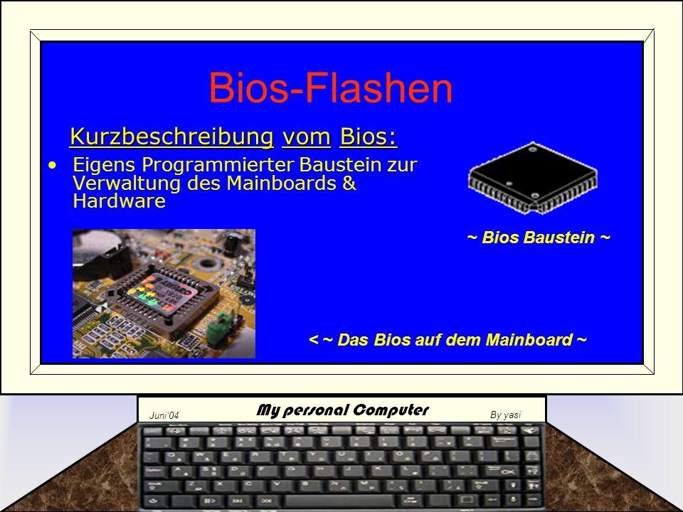 """My personal Computer Juni'04 By yasi Bios-Update …auch genannt """"Bios flashen Notwendigkeit vs."""