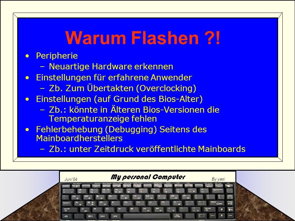 My personal Computer Juni'04 By yasi Kurzbeschreibung vom Bios: Eigens Programmierter Baustein zur Verwaltung des Mainboards & Hardware Bios-Flashen ~ Bios Baustein ~ < ~ Das Bios auf dem Mainboard ~