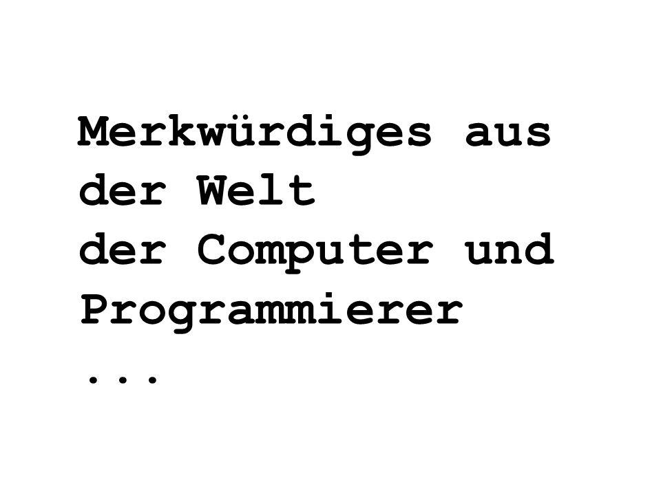 Merkwürdiges aus der Welt der Computer und Programmierer...