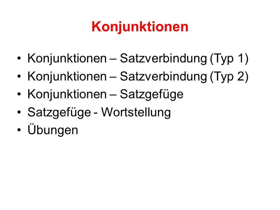 Konjunktionen Konjunktionen – Satzverbindung (Typ 1) Konjunktionen – Satzverbindung (Typ 2) Konjunktionen – Satzgefüge Satzgefüge - Wortstellung Übung
