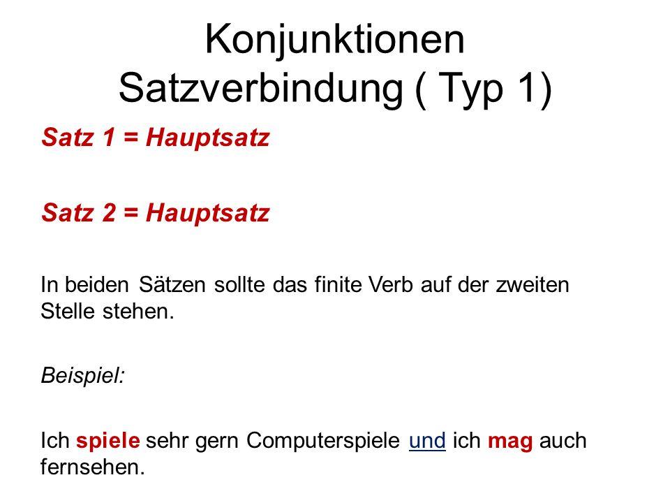 Konjunktionen Satzverbindung ( Typ 1) Satz 1 = Hauptsatz Satz 2 = Hauptsatz In beiden Sätzen sollte das finite Verb auf der zweiten Stelle stehen. Bei