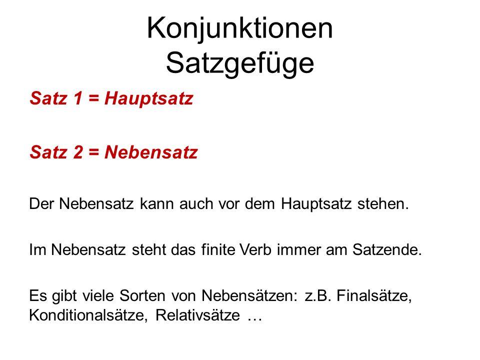 Konjunktionen Satzgefüge Satz 1 = Hauptsatz Satz 2 = Nebensatz Der Nebensatz kann auch vor dem Hauptsatz stehen. Im Nebensatz steht das finite Verb im