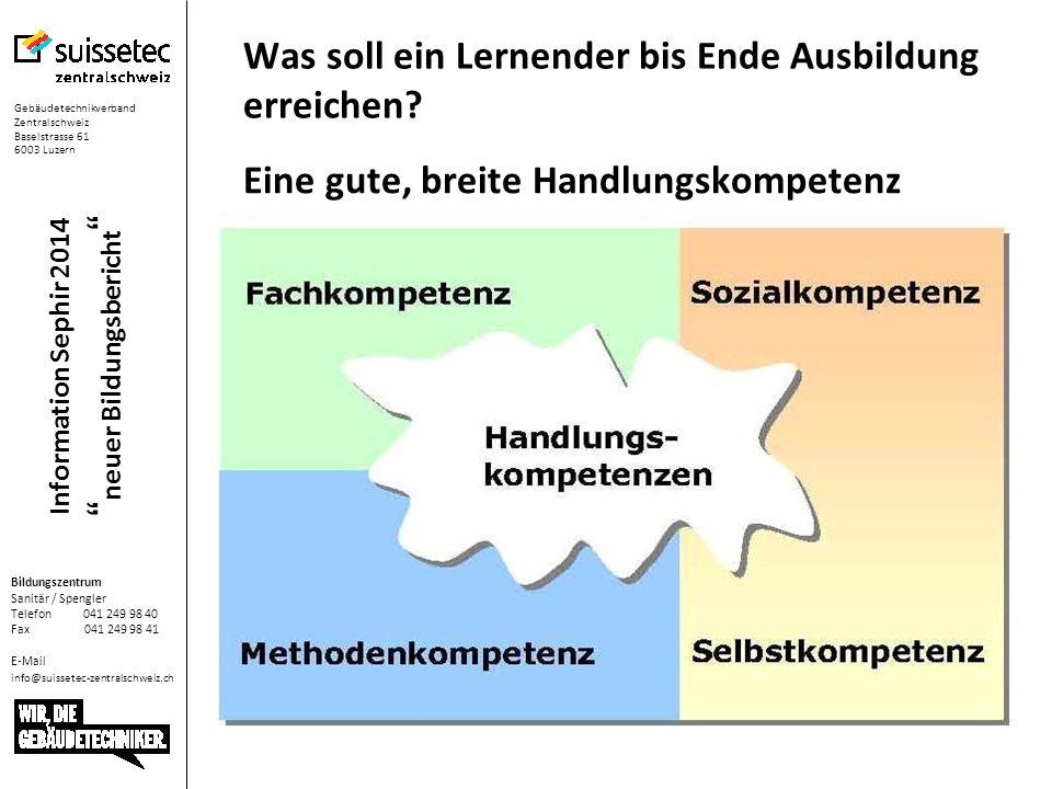 Gebäudetechnikverband Zentralschweiz Baselstrasse 61 6003 Luzern Bildungszentrum Sanitär / Spengler Telefon 041 249 98 40 Fax 041 249 98 41 E-Mail info@suissetec-zentralschweiz.ch Information Sephir 2014 neuer Bildungsbericht