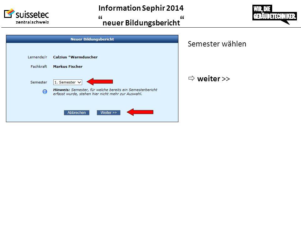 """Information Sephir 2014 """" neuer Bildungsbericht """" Semester wählen  weiter >>"""
