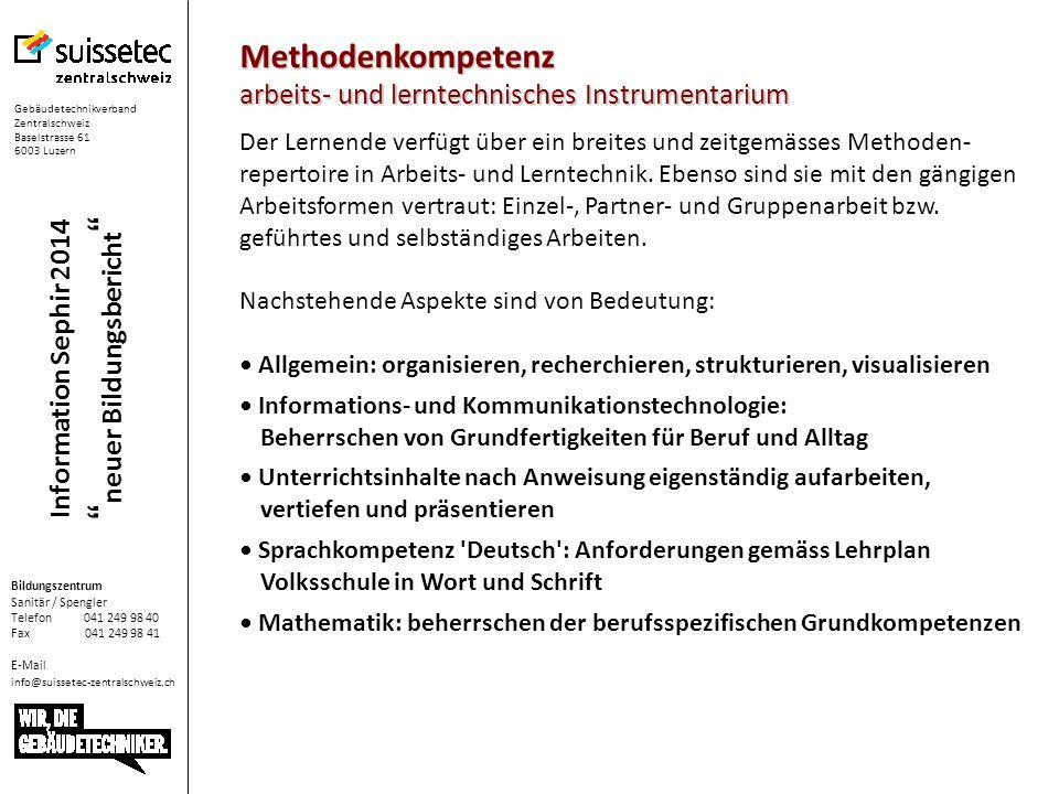 Gebäudetechnikverband Zentralschweiz Baselstrasse 61 6003 Luzern Bildungszentrum Sanitär / Spengler Telefon 041 249 98 40 Fax 041 249 98 41 E-Mail inf