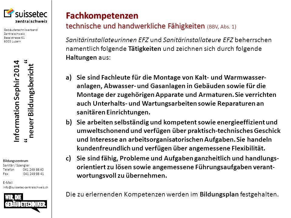 Gebäudetechnikverband Zentralschweiz Baselstrasse 61 6003 Luzern Bildungszentrum Sanitär / Spengler Telefon 041 249 98 40 Fax 041 249 98 41 E-Mail info@suissetec-zentralschweiz.ch Information Sephir 2014 neuer Bildungsbericht Unterlagen zur Ausbildung – wo .