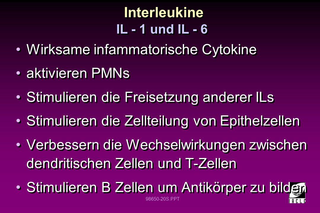 98650-20S.PPT Interleukine Wirksame infammatorische Cytokine aktivieren PMNs Stimulieren die Freisetzung anderer ILs Stimulieren die Zellteilung von E