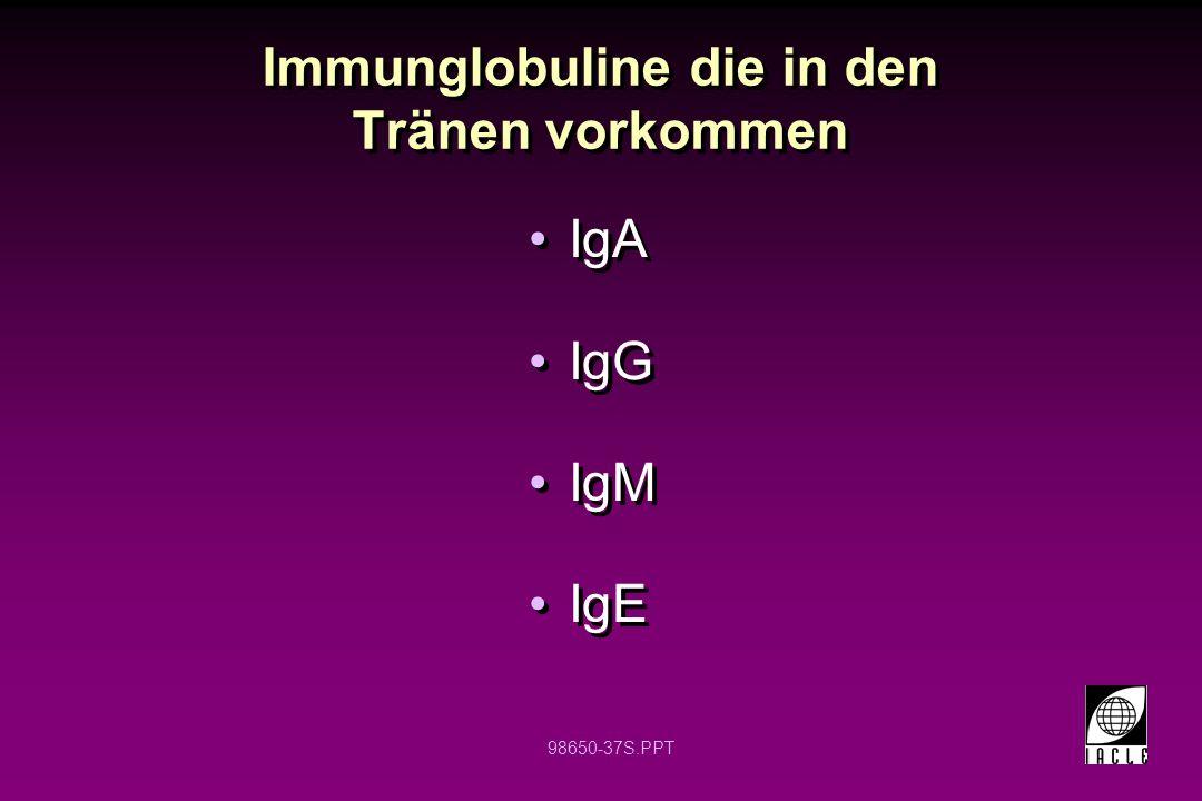 98650-37S.PPT Immunglobuline die in den Tränen vorkommen IgA IgG IgM IgE IgA IgG IgM IgE