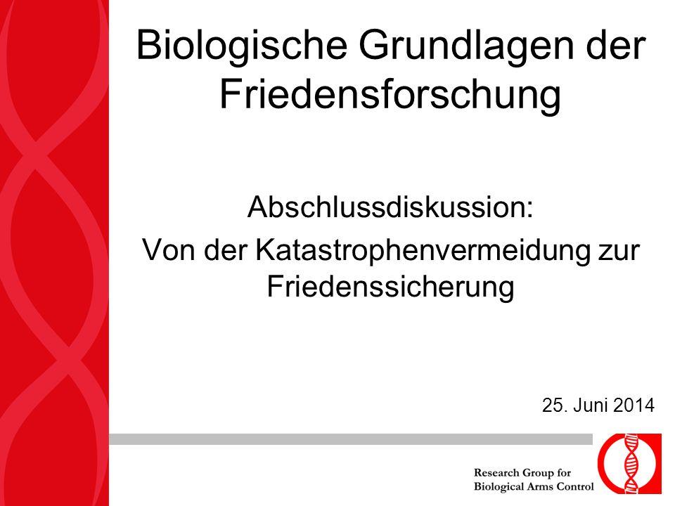 Biologische Grundlagen der Friedensforschung Abschlussdiskussion: Von der Katastrophenvermeidung zur Friedenssicherung 25. Juni 2014