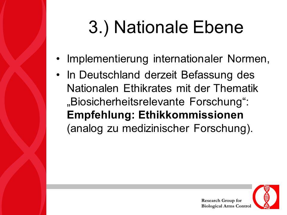 """3.) Nationale Ebene Implementierung internationaler Normen, In Deutschland derzeit Befassung des Nationalen Ethikrates mit der Thematik """"Biosicherheit"""
