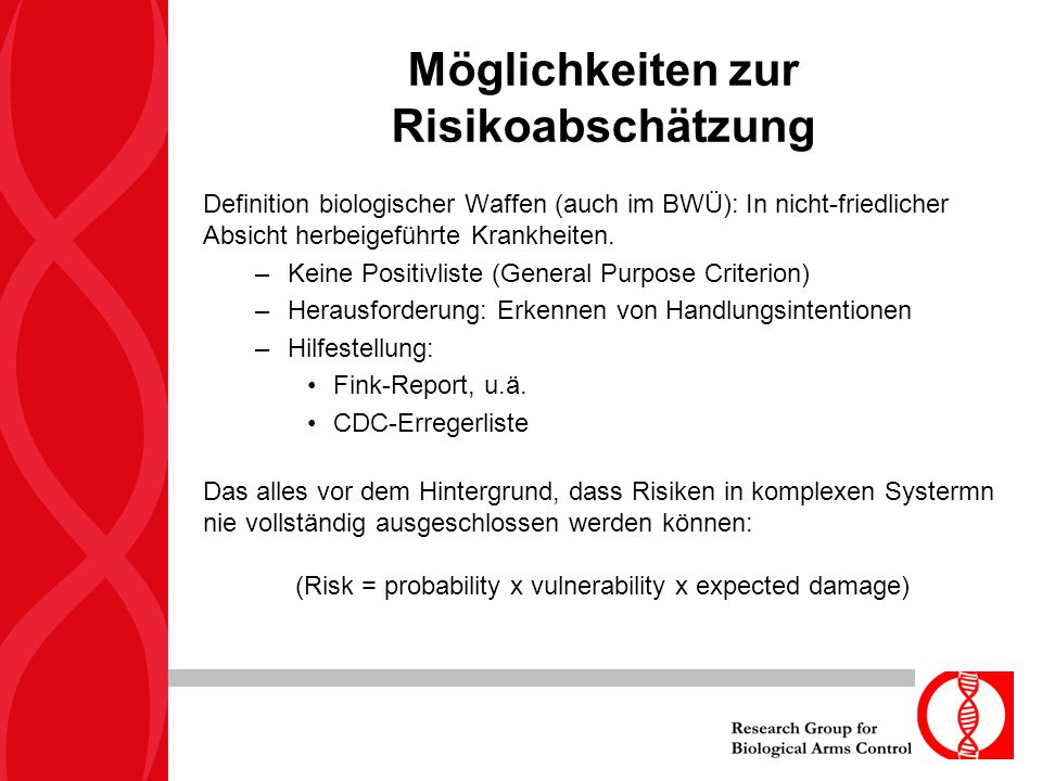 Möglichkeiten zur Risikoabschätzung Definition biologischer Waffen (auch im BWÜ): In nicht-friedlicher Absicht herbeigeführte Krankheiten. –Keine Posi
