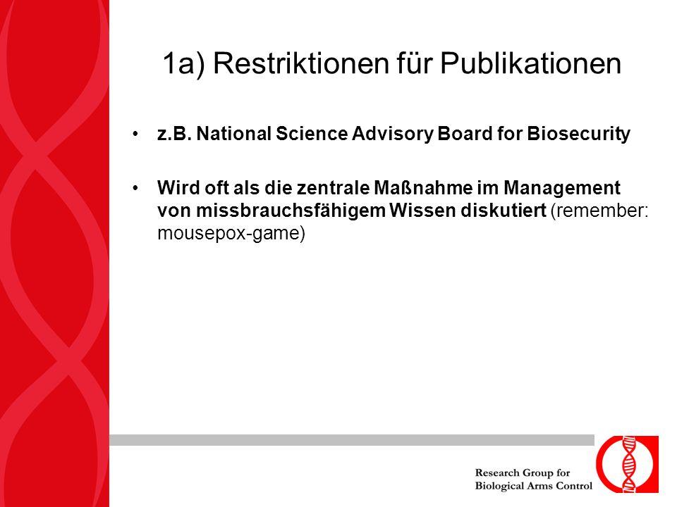 1a) Restriktionen für Publikationen z.B. National Science Advisory Board for Biosecurity Wird oft als die zentrale Maßnahme im Management von missbrau