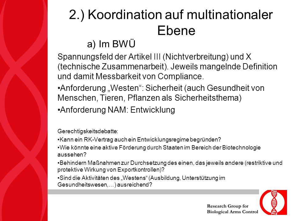 2.) Koordination auf multinationaler Ebene a) Im BWÜ Spannungsfeld der Artikel III (Nichtverbreitung) und X (technische Zusammenarbeit). Jeweils mange