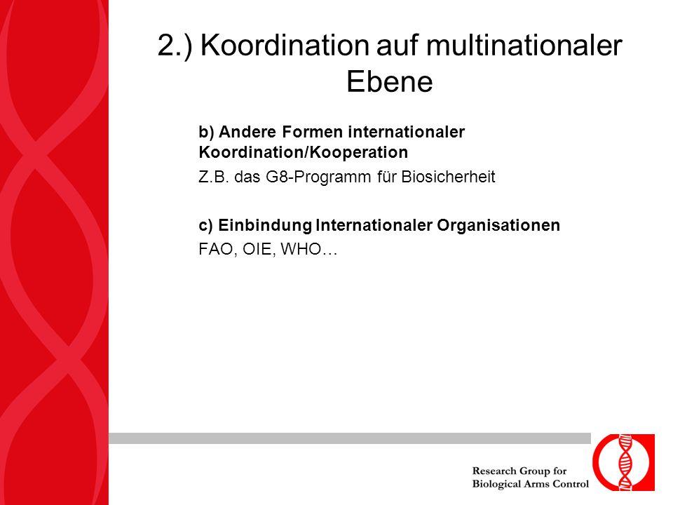 2.) Koordination auf multinationaler Ebene b) Andere Formen internationaler Koordination/Kooperation Z.B. das G8-Programm für Biosicherheit c) Einbind