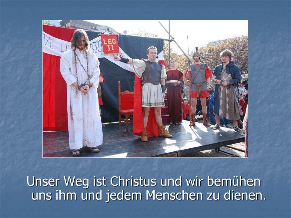 Unser Weg ist Christus und wir bemühen uns ihm und jedem Menschen zu dienen.