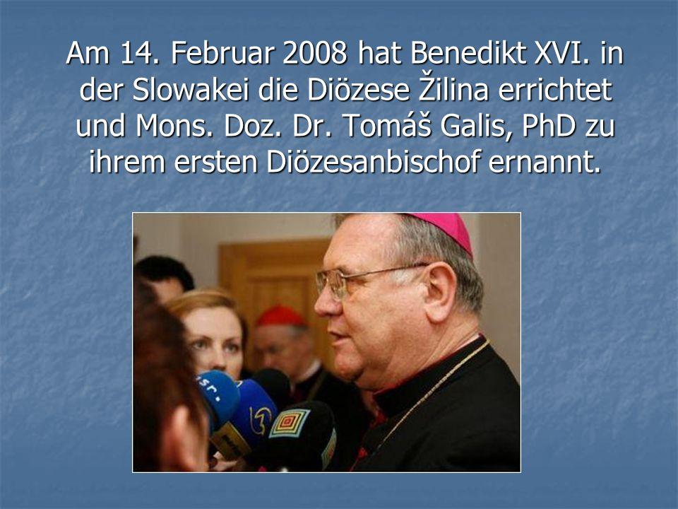 Am 14. Februar 2008 hat Benedikt XVI. in der Slowakei die Diözese Žilina errichtet und Mons. Doz. Dr. Tomáš Galis, PhD zu ihrem ersten Diözesanbischof