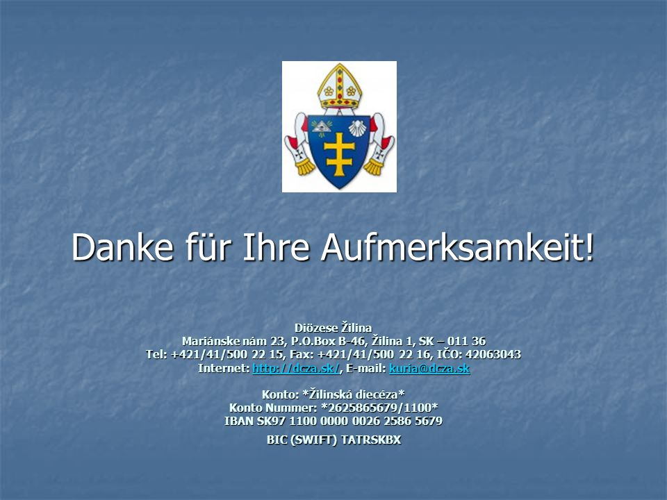 Diözese Žilina Mariánske nám 23, P.O.Box B-46, Žilina 1, SK – 011 36 Tel: +421/41/500 22 15, Fax: +421/41/500 22 16, IČO: 42063043 Internet: http://dc