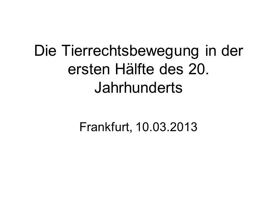 Die Tierrechtsbewegung in der ersten Hälfte des 20. Jahrhunderts Frankfurt, 10.03.2013