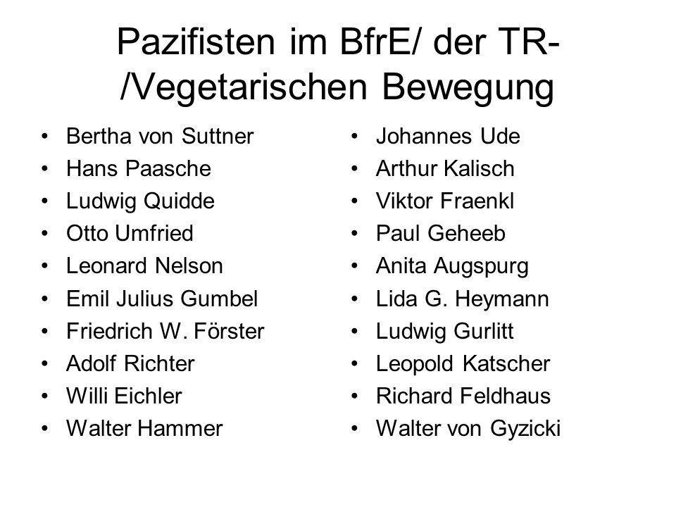 Pazifisten im BfrE/ der TR- /Vegetarischen Bewegung Bertha von Suttner Hans Paasche Ludwig Quidde Otto Umfried Leonard Nelson Emil Julius Gumbel Friedrich W.