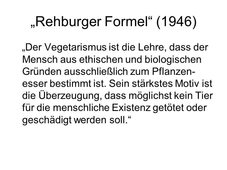 """""""Rehburger Formel (1946) """"Der Vegetarismus ist die Lehre, dass der Mensch aus ethischen und biologischen Gründen ausschließlich zum Pflanzen- esser bestimmt ist."""