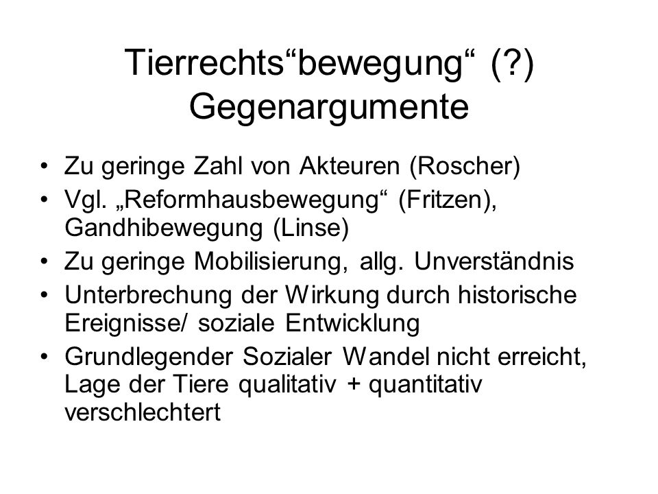 Tierrechts bewegung (?) Gegenargumente Zu geringe Zahl von Akteuren (Roscher) Vgl.