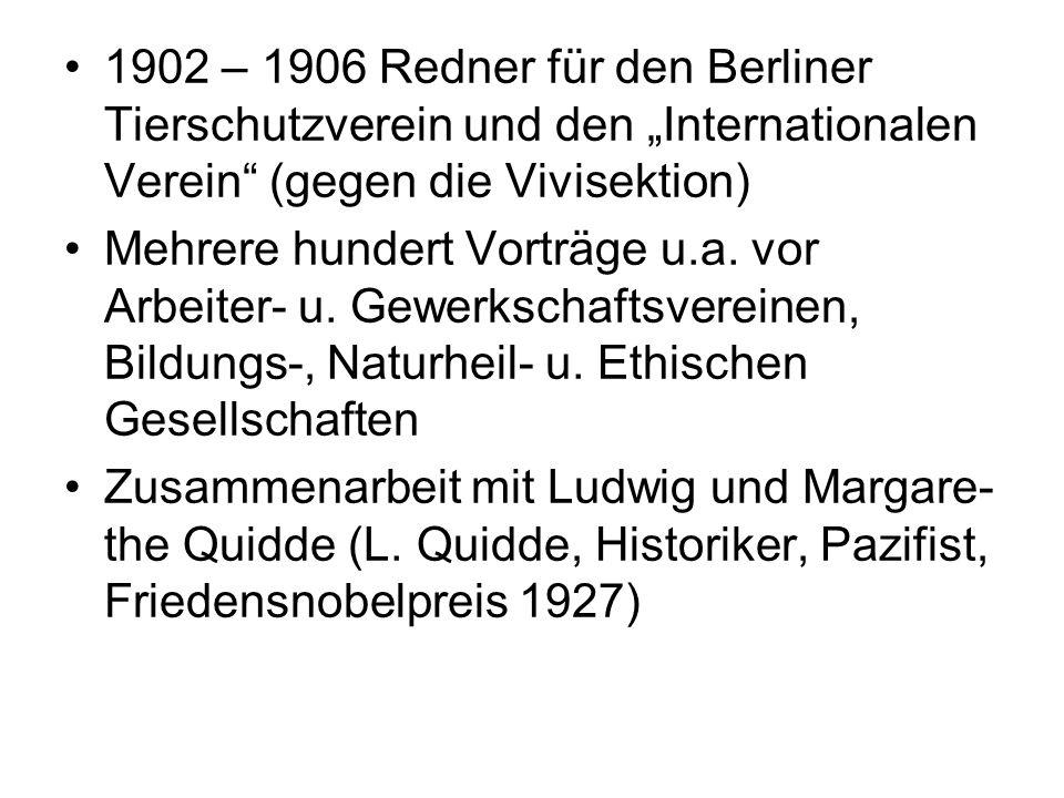 """1902 – 1906 Redner für den Berliner Tierschutzverein und den """"Internationalen Verein (gegen die Vivisektion) Mehrere hundert Vorträge u.a."""