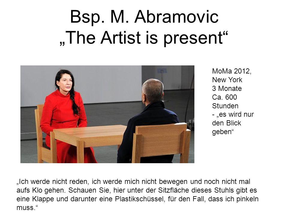 """Bsp. M. Abramovic """"The Artist is present"""" MoMa 2012, New York 3 Monate Ca. 600 Stunden - """"es wird nur den Blick geben"""" """"Ich werde nicht reden, ich wer"""