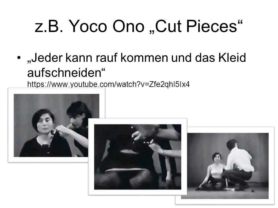 """z.B. Yoco Ono """"Cut Pieces"""" """"Jeder kann rauf kommen und das Kleid aufschneiden"""" https://www.youtube.com/watch?v=Zfe2qhI5Ix4"""