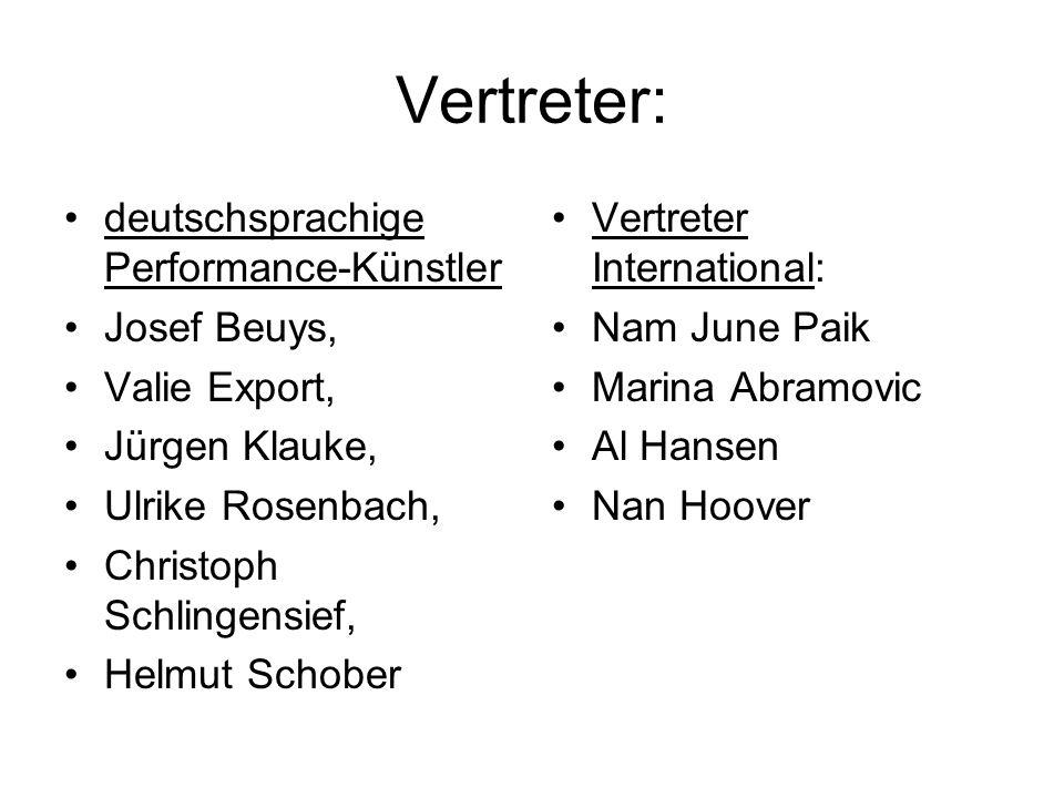 Vertreter: deutschsprachige Performance-Künstler Josef Beuys, Valie Export, Jürgen Klauke, Ulrike Rosenbach, Christoph Schlingensief, Helmut Schober V