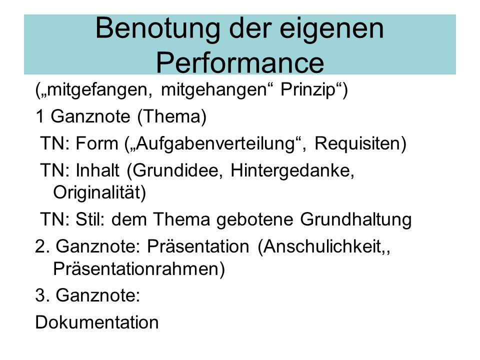 """Benotung der eigenen Performance (""""mitgefangen, mitgehangen Prinzip ) 1 Ganznote (Thema) TN: Form (""""Aufgabenverteilung , Requisiten) TN: Inhalt (Grundidee, Hintergedanke, Originalität) TN: Stil: dem Thema gebotene Grundhaltung 2."""