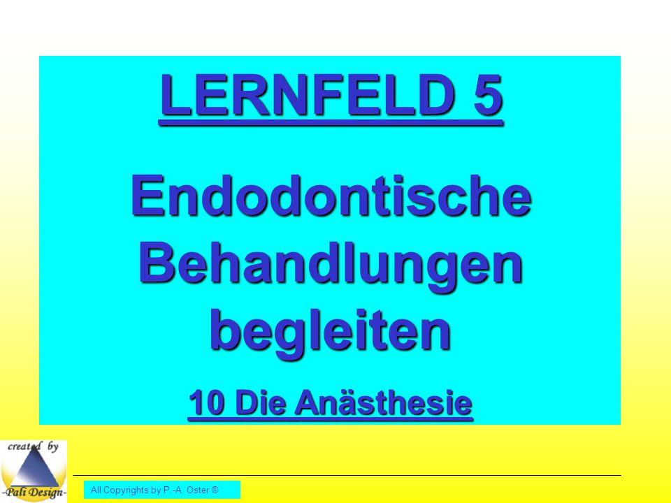 All Copyrights by P.-A. Oster ® LERNFELD 5 Endodontische Behandlungen begleiten 10 Die Anästhesie